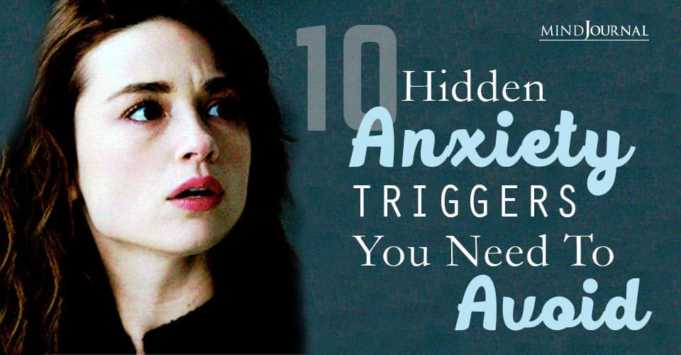 Hidden Anxiety Triggers Need To Avoid