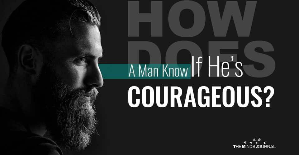 How Does A Man Know If He's Courageous?