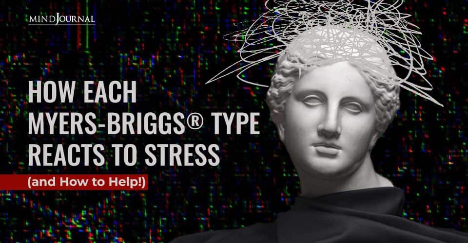 How Myers Briggs Type Reacts to Stress and How to Help