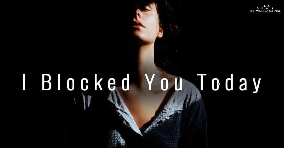 I Blocked You Today