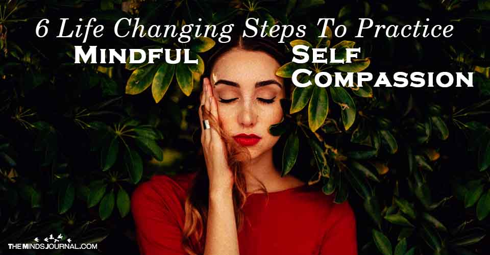 Life Changing Steps To Practice Mindful Self Compassion
