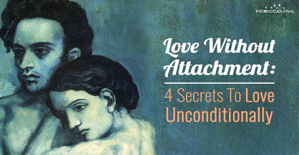 Love Without Attachment: 4 SecretsTo Love Unconditionally