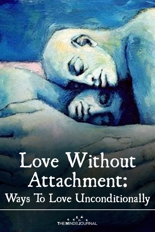 Love Without Attachment: Ways To Love Unconditionally