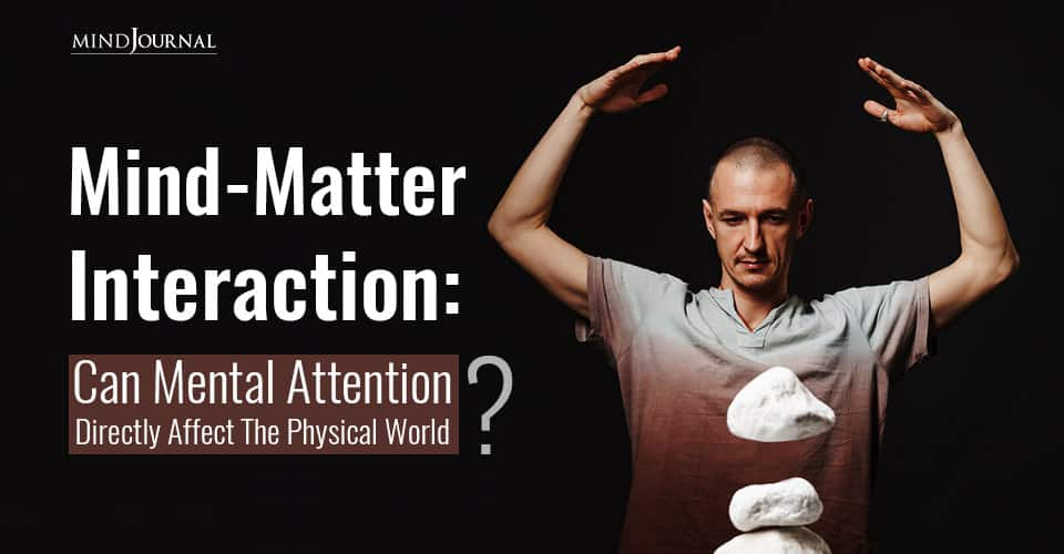 Mind-Matter Interaction Can Mental Attention Directly Affect The Physical World