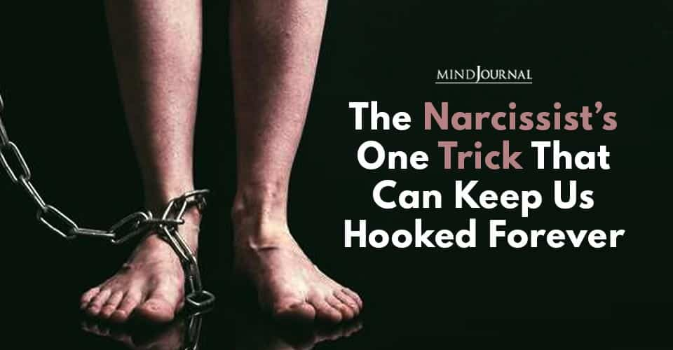 Narcissist One Trick Keep Hooked Forever