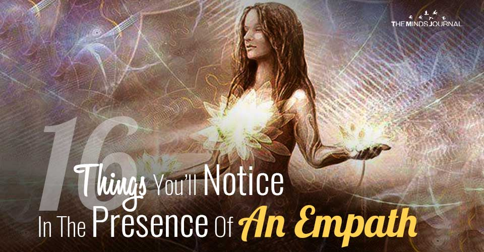 16 Things You'll Notice In The Presence Of An Empath