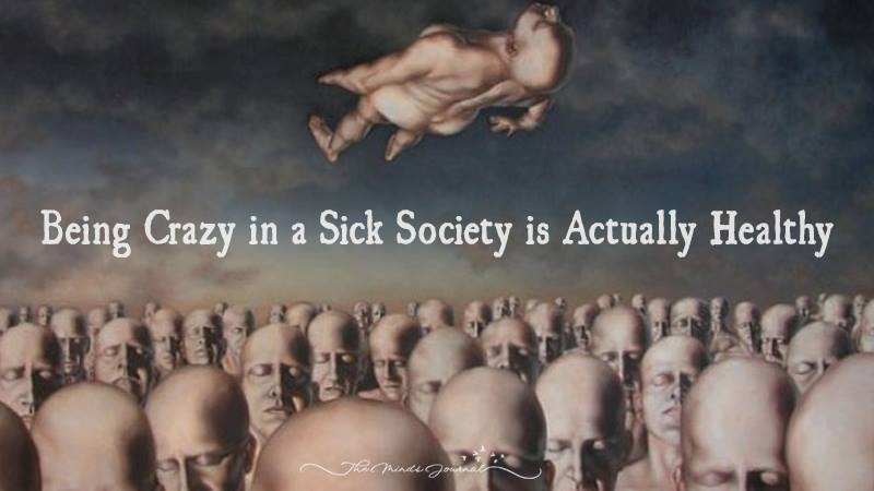 Being Crazy in a Sick Society is Actually Healthy