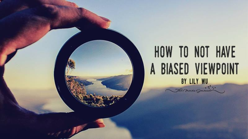 How To Not Have a Biased Viewpoint