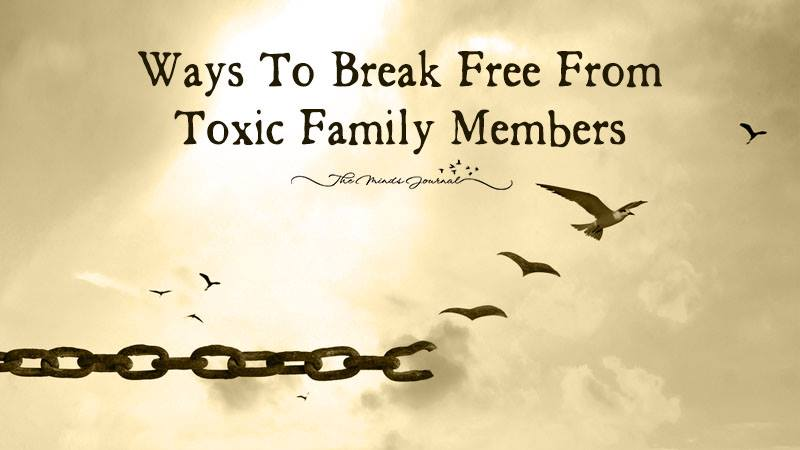 Ways to Break Free From Toxic Family Members