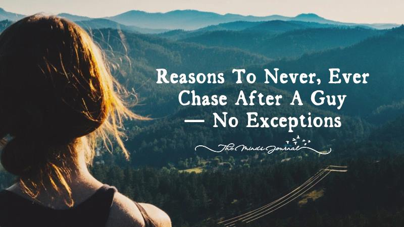 9 Reasons To Never, Ever Chase A Guy — No Exceptions