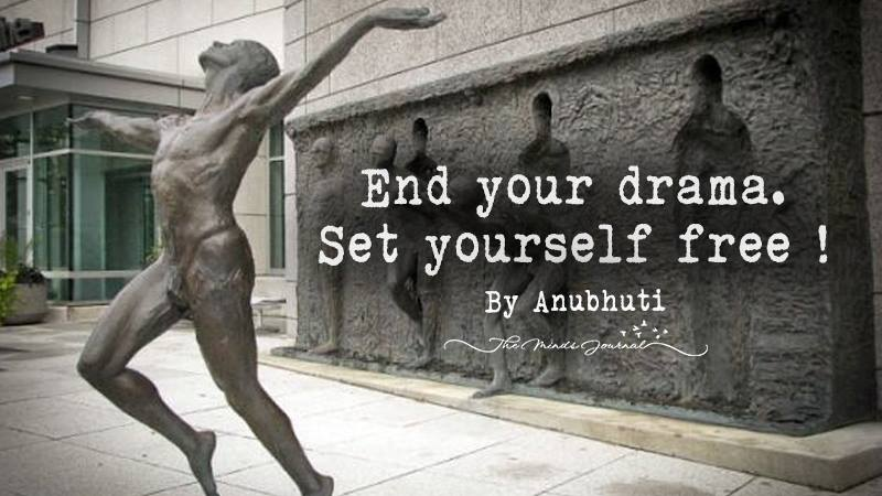 End your drama. Set yourself free !