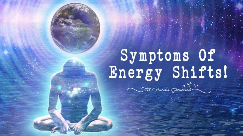Don't Ignore These Symptoms Of Energy Shifts!