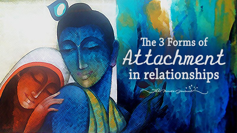 The 3 Forms of Attachment in relationships – Which one drives your relationship