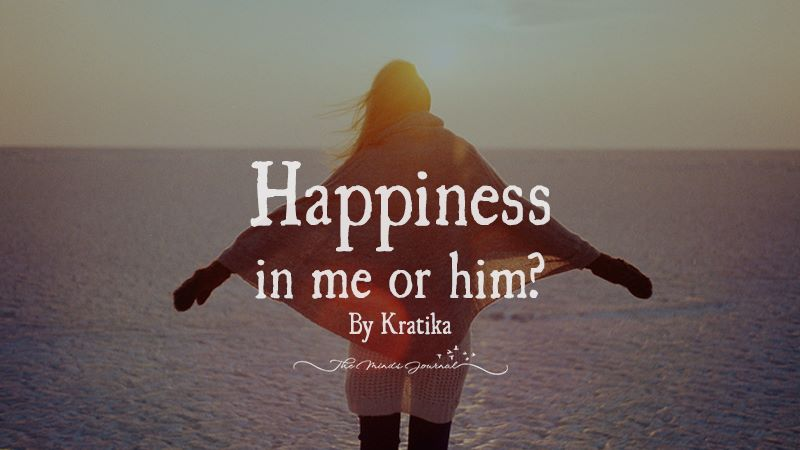 Happiness in me or him?
