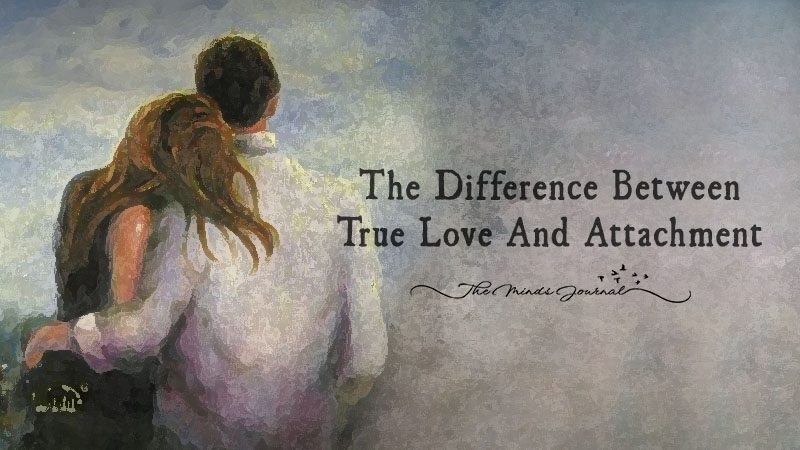 The Difference Between True Love And Attachment