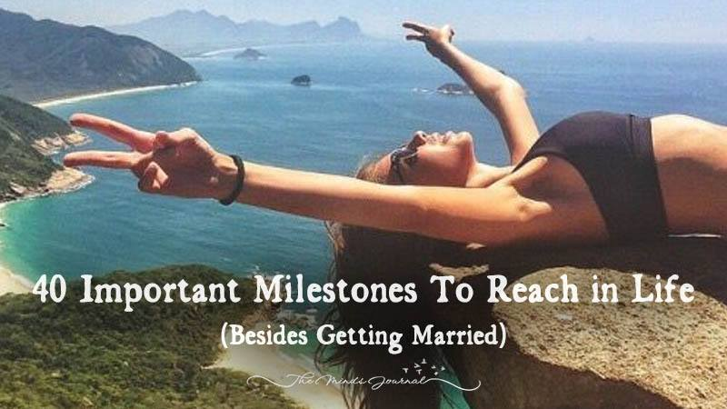 Important Milestones To Reach In Life (Besides Getting Married)