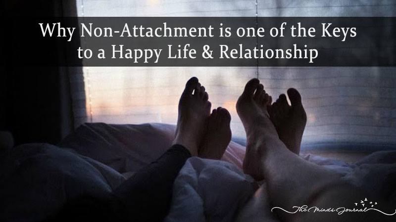 Why Non-attachment is one of the Keys to a Happy Life & Relationship