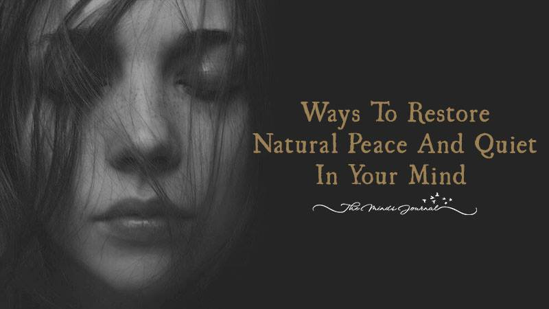 Ways To Restore Natural Peace And Quiet In Your Mind