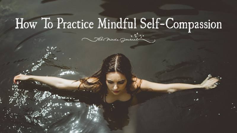 How To Practice Mindful Self Compassion: 6 Life Changing Steps