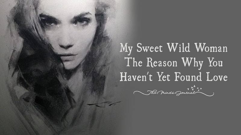 My Sweet Wild Woman: The Reason You Haven't Yet Found Love.