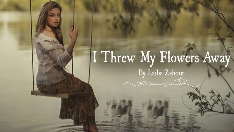 I Threw my flowers away