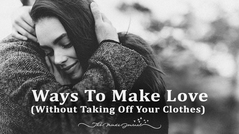 5 Ways To Make Love (Without Taking Off Your Clothes)