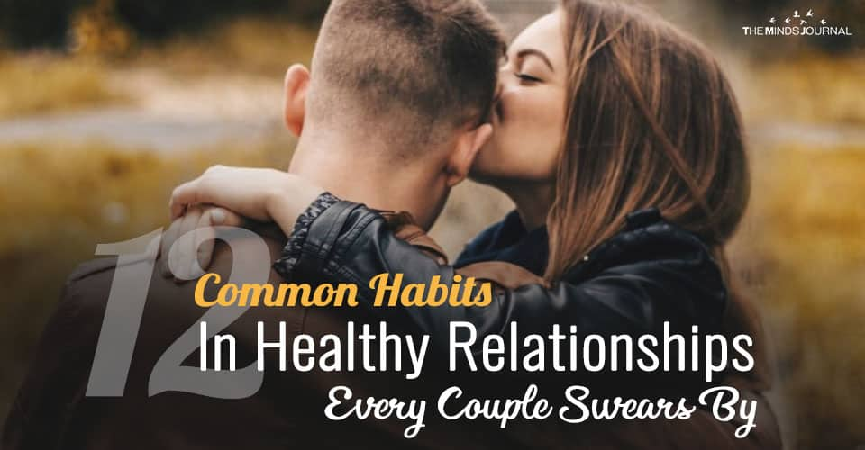 12 Common Habits In Healthy Relationships Every Couple Swears By