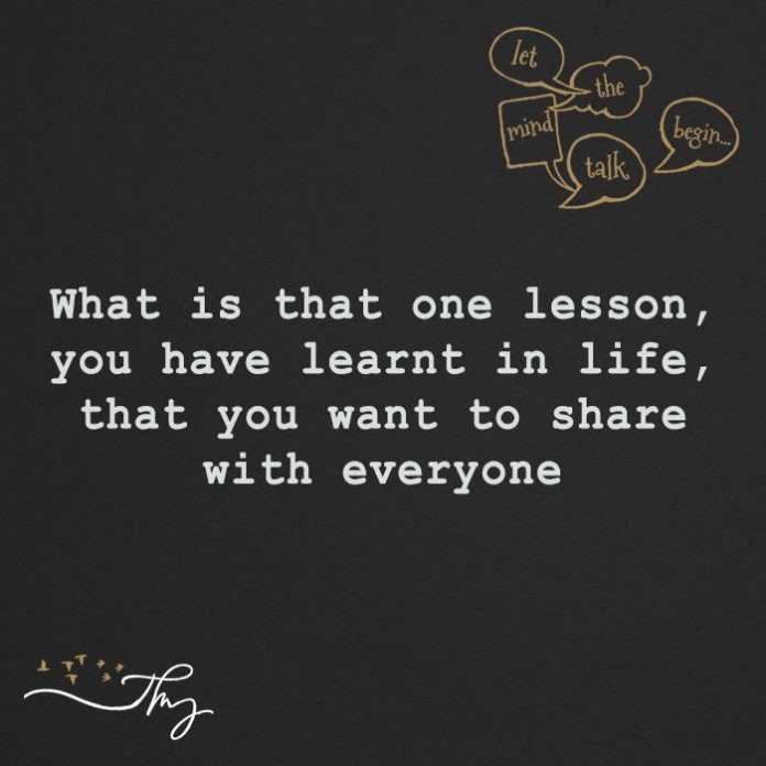What is that one lesson you have learnt in life