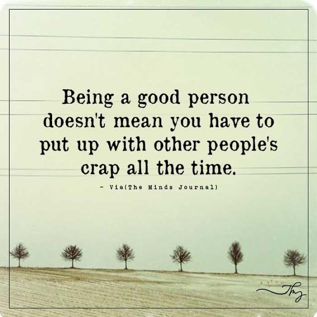 Being a good person doesn't mean you have to put up other people's crap all the time