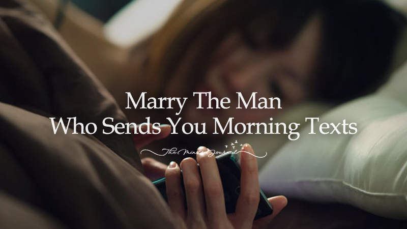 Marry The Man Who Sends You Morning Texts