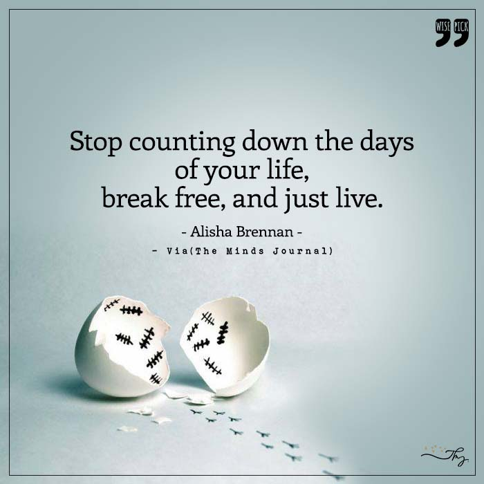 Stop Counting Down The Days Of Your Life