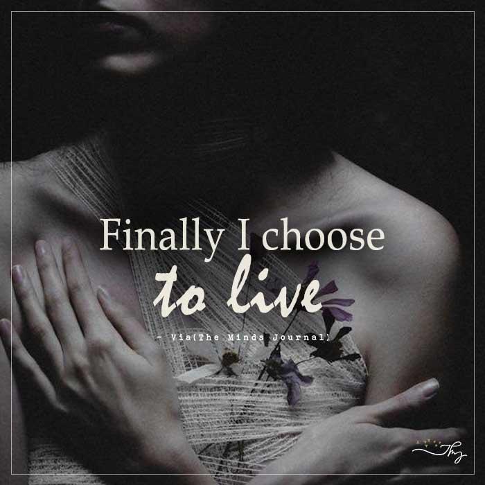 Finally I choose to live