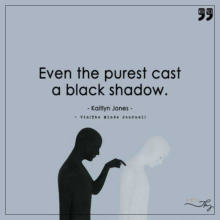 Even the purest cast a black shadow