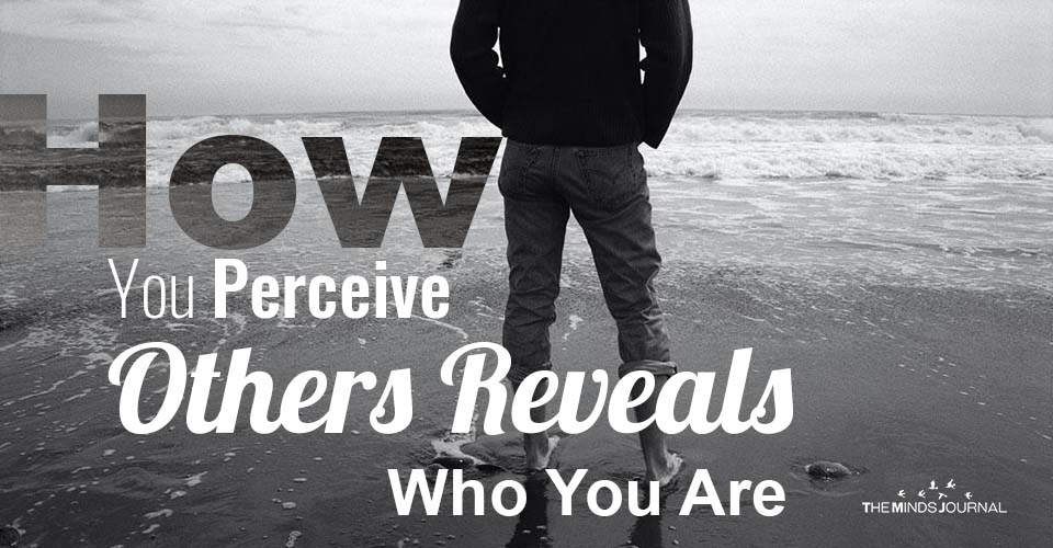 How You Perceive Others Reveals Who You Are