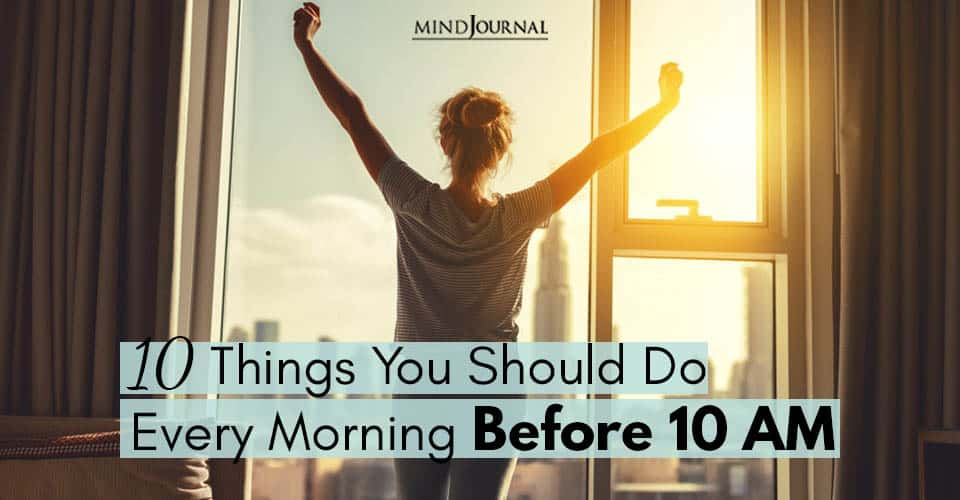 Things You Should Do Every Morning Before 10 AM