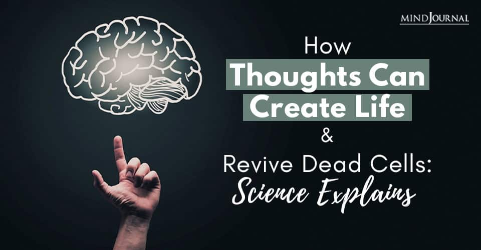 Thoughts Create Life Revive Dead Cells
