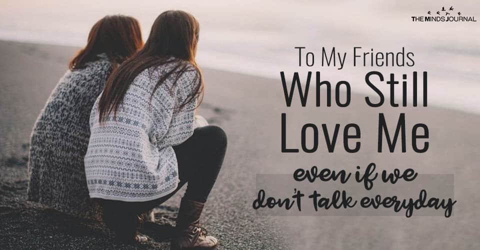 To My Friends Who Still Love Me Even If We Don't Talk Everyday