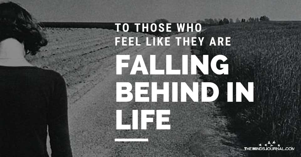 To Those Who Feel Like They Are Falling Behind In Life