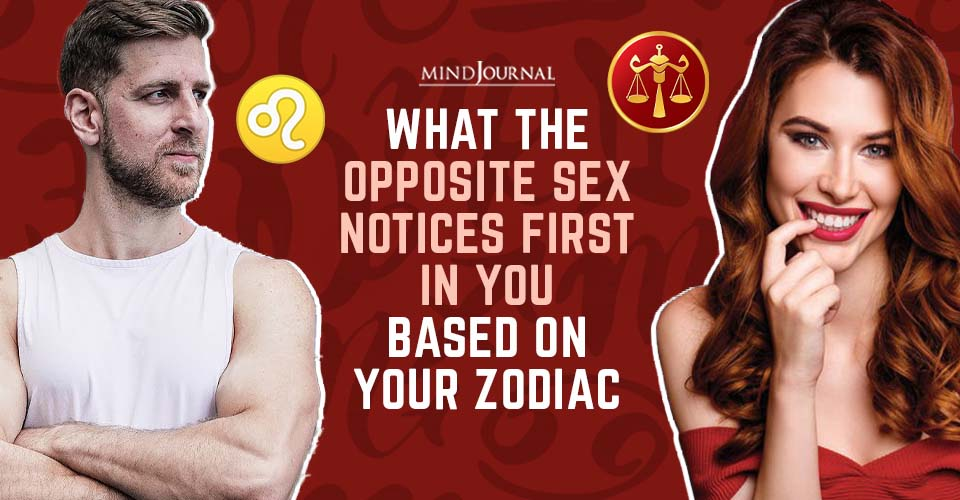 What Opposite Sex Notices First In You, Based on Zodiac