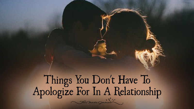 11 Things You Don't Have To  Apologize For In A Relationship
