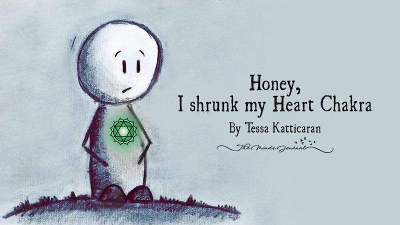Honey, I shrunk my heart chakra