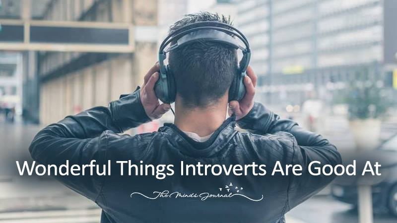Wonderful Things Introverts Are Good At
