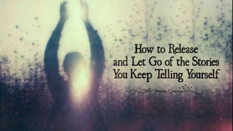 How to Release and Let Go of the Stories You Keep Telling Yourself