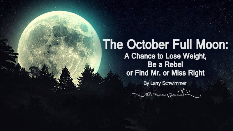 The October Full Moon: A Chance to Lose Weight, Be a Rebel or Find Mr. or Miss Right