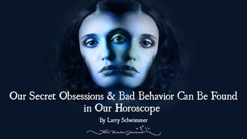 Our Secret Obsessions & Bad Behavior Can Be Found in Our Horoscope
