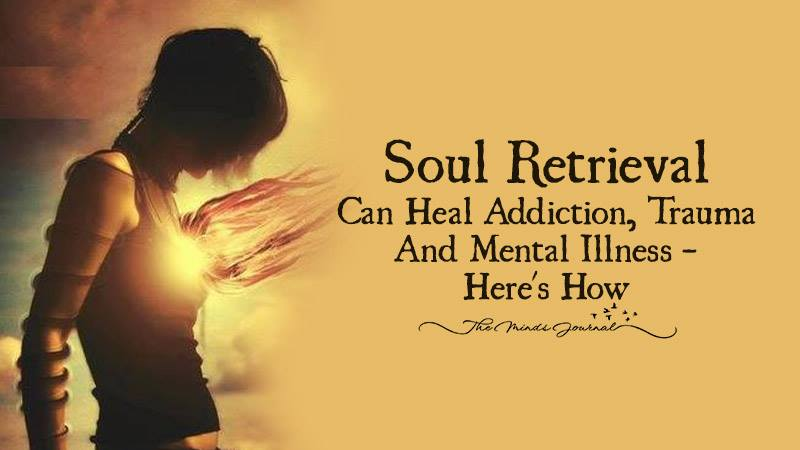 Soul Retrieval Can Heal Addiction, Trauma, and Mental Illness – Here's How