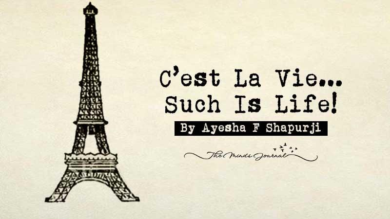 C'EST LA VIE…SUCH IS LIFE!