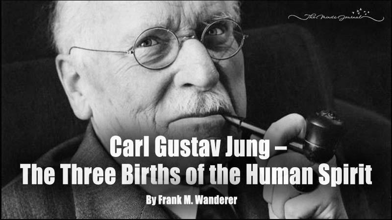 Carl Gustav Jung – The Three Births of the Human Spirit