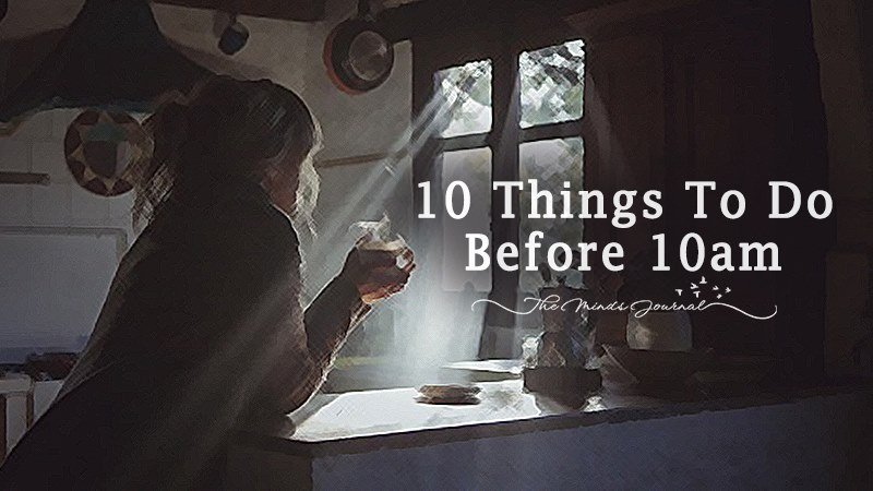 10 Things To Do Before 10 AM