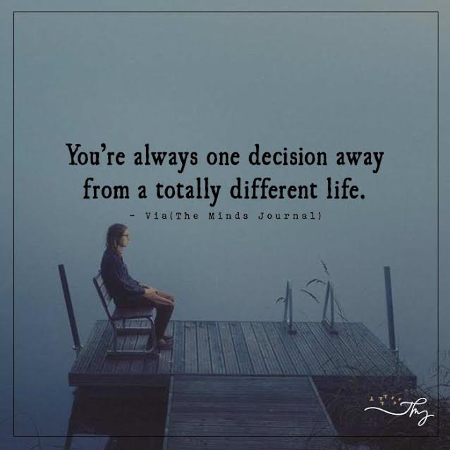 You're always one decision away
